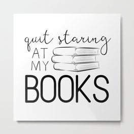 Quit Staring At My Books Metal Print