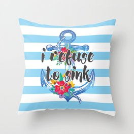 I Refuse To Sink Motivational Quote Throw Pillow