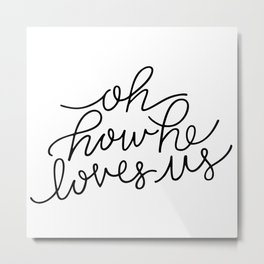 Oh How He Loves Us Metal Print