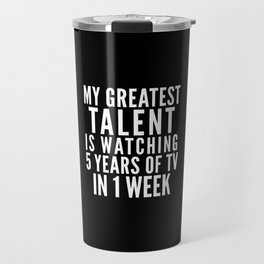 MY GREATEST TALENT IS WATCHING 5 YEARS OF TV IN 1 WEEK (Black & White) Travel Mug