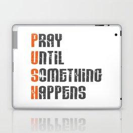 Pray until something happens,Push,Christian,Bible Quote Laptop & iPad Skin