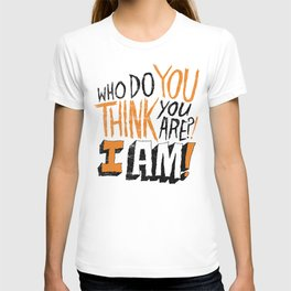 """WHO DO YOU THINK YOU ARE?! I AM!!"" T-shirt"