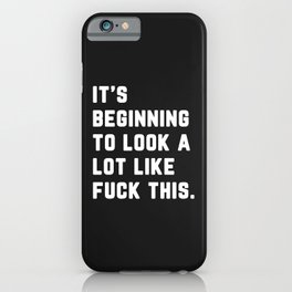 A Lot Like Fuck This Funny Quote iPhone Case