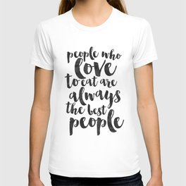 People Who Love To Eat Are Always The Best People,Kitchen Sign,Kitchen Decor,Funny Print,Bar Decor,F T-shirt