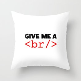 Give my a break Throw Pillow