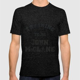 Training to be John McClane T-shirt