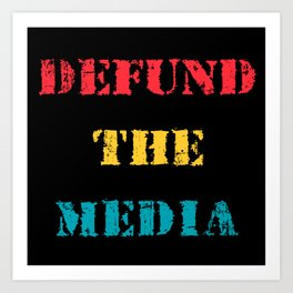 Defund the Media Art Print