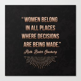"""""""Women belong in all places where decisions are being made."""" -Ruth Bader Ginsburg Canvas Print"""