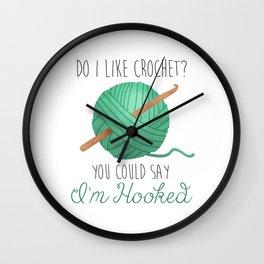 Do I Like Crochet? You Could Say I'm Hooked Wall Clock