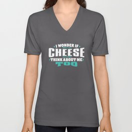 I Wonder If Cheese Think About Me Too Food lover Unisex V-Neck