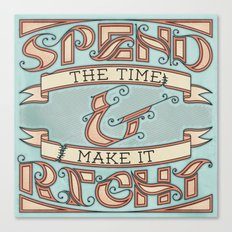Spend the Time & Make it Right Canvas Print