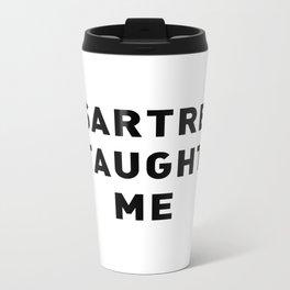 SARTRE TAUGHT ME Metal Travel Mug