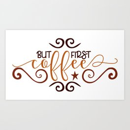 But First Coffee Hand Lettering Quote Art Print