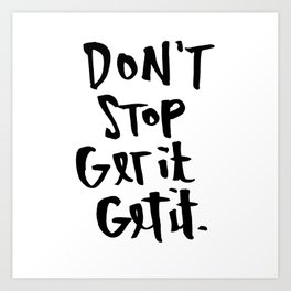 Don't Stop Get It, Get It. Art Print