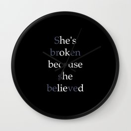 She's Broken because she believed or He's ok because he lied? Wall Clock
