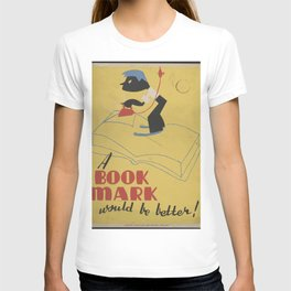 Vintage American WPA Poster - A book mark would be better! (1940) T-shirt