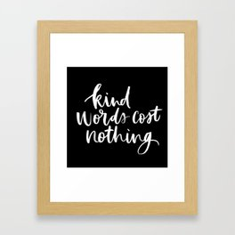 Kind Words Cost Nothing Framed Art Print