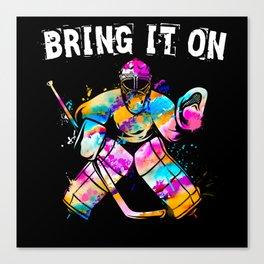Ice Hockey Goalie Bring It On Canvas Print