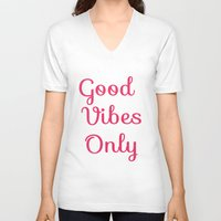 good vibes only V-neck T-shirts featuring Good Vibes Only by Lola