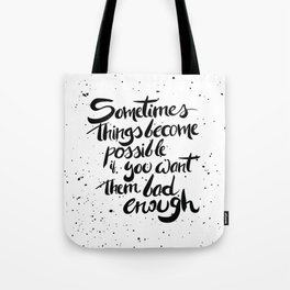 Sometimes thing are possible Tote Bag