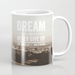 Dream & Never Give Up - Los Angeles, Hollywood Coffee Mug