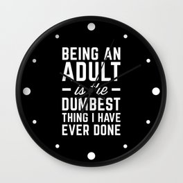 Being An Adult Funny Quote Wall Clock