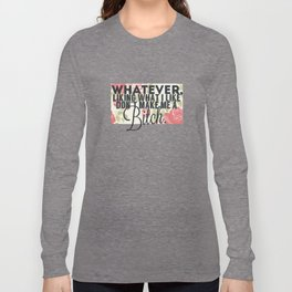 whatever liking what i like don't make me a bitch Long Sleeve T-shirt