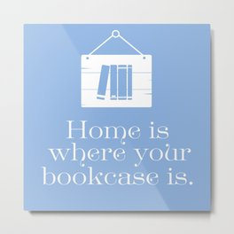 Home Is Where Your Bookcase Is (Blue) Metal Print