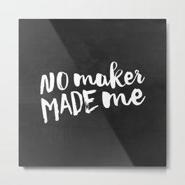 No maker made me Metal Print