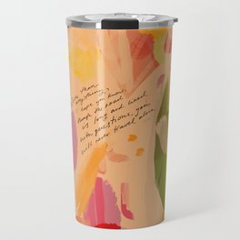 """""""More Than Anything, I Hope You Know, Though The Road Is Long And Lined With Questions, You Will Never Travel Alone."""" Travel Mug"""