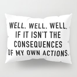Consequences Pillow Sham