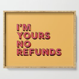 I am yours no refunds - typography Serving Tray