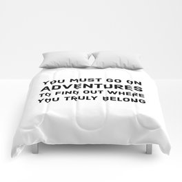 You must go on adventures to find out where you truly belong Comforters