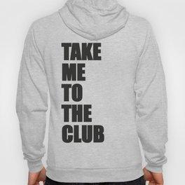 TAKE ME TO THE CLUB Hoody