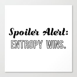 Spoiler Alert: Entropy Wins Canvas Print