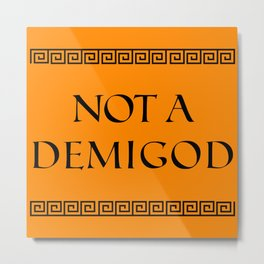 Not a Demigod Metal Print