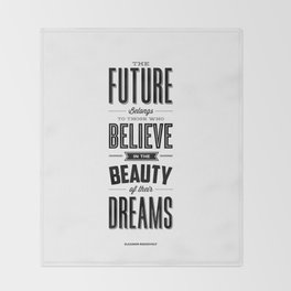 The Future Belongs to Those Who Believe in the Beauty of Their Dreams modern home room wall decor Throw Blanket