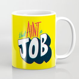 That ain't a job. Coffee Mug