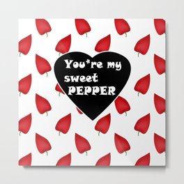 You are my sweet peppers. Humor . Metal Print