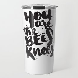 YOU ARE THE BEES KNEES Travel Mug