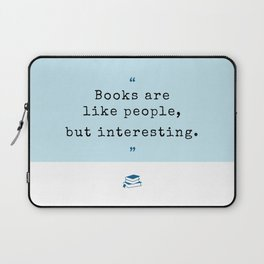 Books are like people, but interesting. Laptop Sleeve