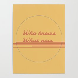 Who Knows What Now Poster