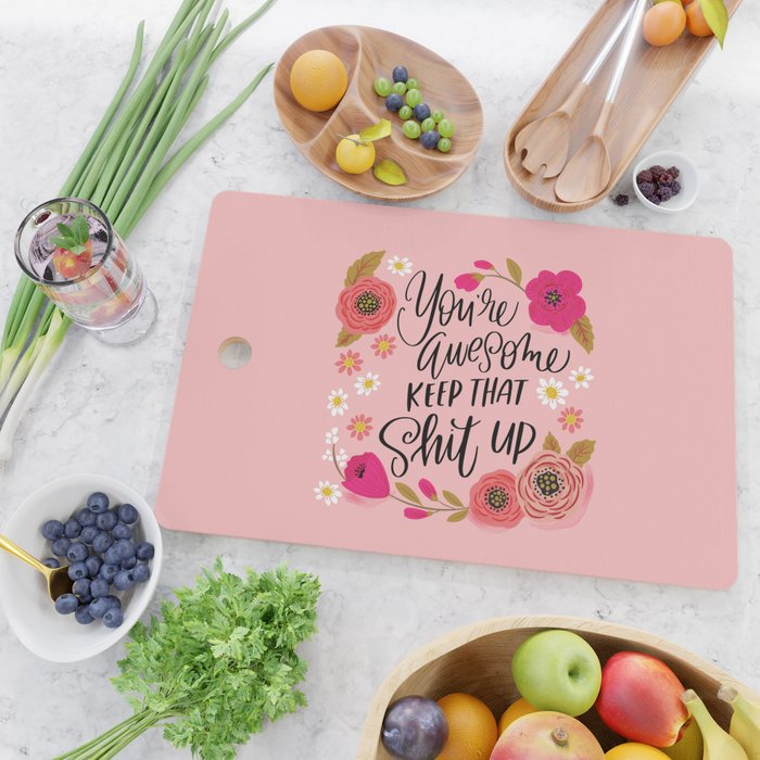 Pretty Sweary: You're Awesome, Keep that Shit Up Cutting Board