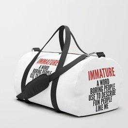 IMMATURE - A WORD BORING PEOPLE USE TO DESCRIBE FUN PEOPLE LIKE ME Duffle Bag