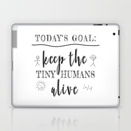 Teacher Today's Goal Keep the Tiny Humans Alive Funny Gift Laptop & iPad Skin
