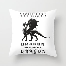 Always Be Yourself Unless You Can Be A Dragon Throw Pillow