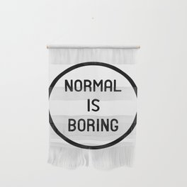 Normal is boring Wall Hanging