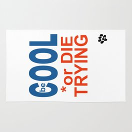 be COOL or DIE TRYING Rug