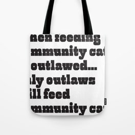 When feeding community cats is outlawed... Tote Bag