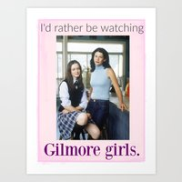gilmore girls Art Prints featuring I'd rather be watching Gilmore girls.  by Boy-Named Girl